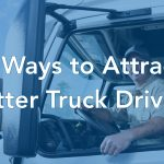 How Fleets can Attract better Truck Drivers