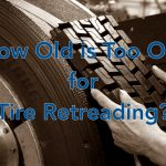 When is a Tire too old to retread?