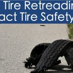 Tire retreading impact tire safety